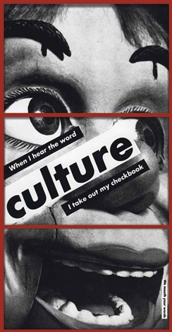 untitled when i hear the word culture i take out my checkbook 3 works by barbara kruger