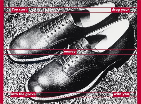 untitled you cant drag your money into the grave with you by barbara kruger