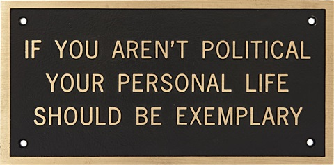 if you arent political your personal life should be exemplary by jenny holzer
