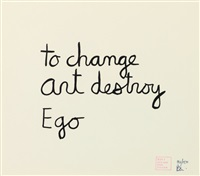 to change art destroy ego by ben