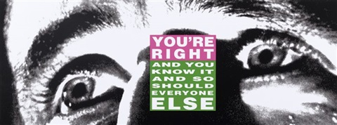 youre right and you know it and so should everyone else by barbara kruger
