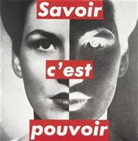 savoir c'est pouvoir (knowledge is power) by barbara kruger