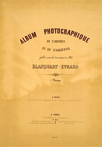 album photographique de l'artiste et de l'amateur (album w/ 6 works) by louis désiré blanquart-evrard
