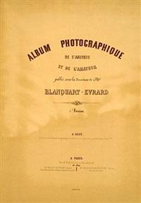 album photographique de l'artiste et de l'amateur (album w/ 6 works) by louis désiré blanquart-evrard