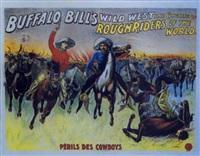 buffalo bill's wild west. périls des cow-boys by posters: buffalo bill