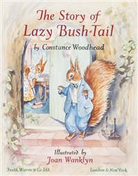 the tail of lazy bush-tail by constance woodhead (28 works) by joan wanklyn