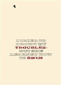 i tried to drown my troubles... by friedrich kunath