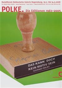 die editionen (das kann doch kein motiv sein) 2006 by sigmar polke