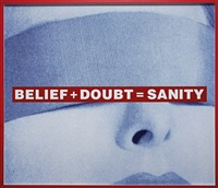 untitled (belief + doubt = sanity) by barbara kruger