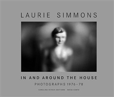 in and around the house: photographs 1976-78 by laurie simmons