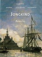 <b>johan barthold jongkind</b>:<br>catalogue raisonné: jongkind, peintures, volume i