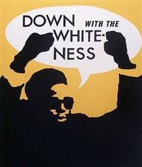 down with the whiteness by rupert garcia