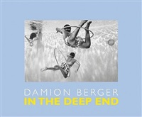 damion berger: <i>in the deep end</i>: hardcover, 96 pages, schilt publishing, 2011 $65.00 by damion berger