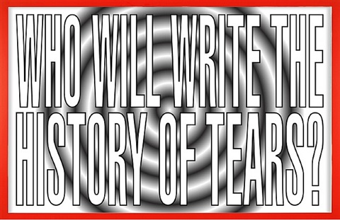untitled (who will write the history of tears?) by barbara kruger