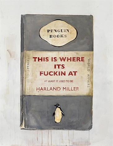 this is where its fuckin' at, at least it used to be by harland miller