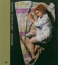 katalog: dimitris tzamouranis 'melancholia' by dimitris tzamouranis