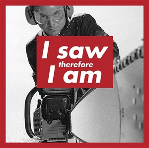 barbara kruger (allegedly). i saw therefore i am by hugh brown