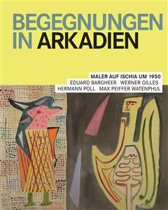 begegnungen in arkadien – maler auf ischia um 1950. eduard bargheer, werner gilles, hermann