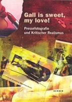"gall is sweet, my love"" – pressefotografie und kritischer realismus"
