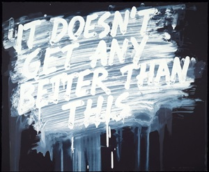 it doesn't get any better than this by mel bochner